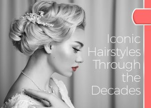 Iconic Hairstyles Through the Decades