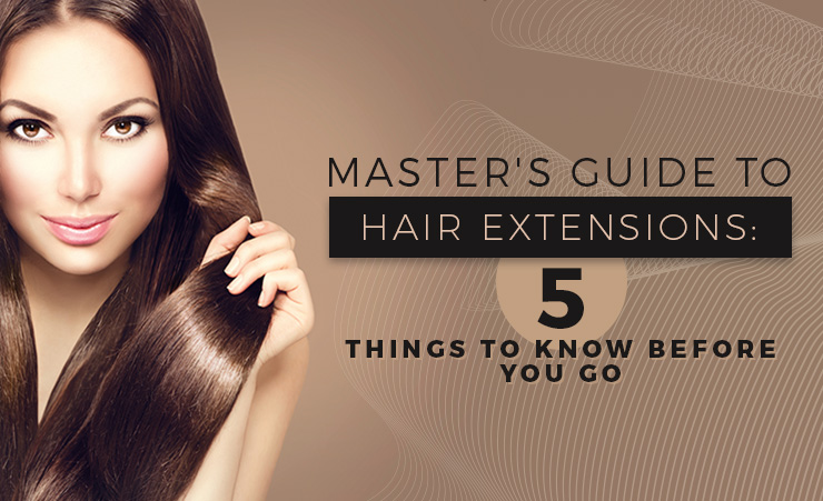 Guide To Hair Extensions Five Things To Know Before You Go